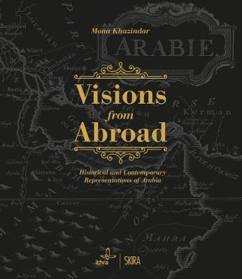 Visions from Abroad: Historical and Contemporary Representations of Arabia by Mona Khazindar