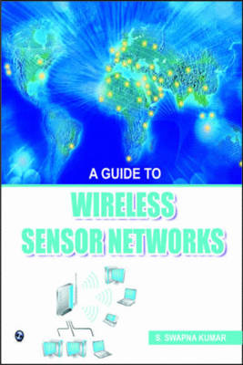 A Guide to Wireless Sensor Networks by Swapna Kumar