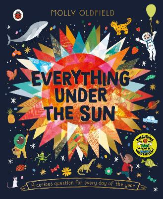 Everything Under the Sun: a curious question for every day of the year by Molly Oldfield