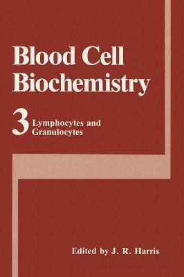Blood Cell Biochemistry Lymphocytes and Granulocytes v. 3 by James Robin Harris