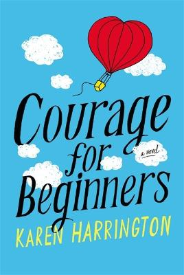Courage for Beginners by Karen Harrington