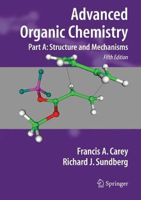 Advanced Organic Chemistry Advanced Organic Chemistry Structure and Mechanisms Part A by Francis A. Carey
