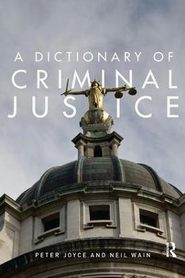 Dictionary of Criminal Justice by Peter Joyce