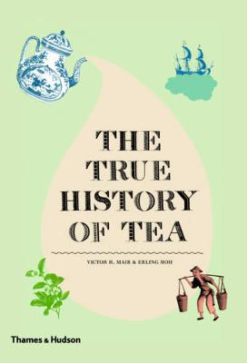 The True History of Tea by Victor H. Mair