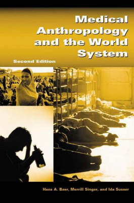 Medical Anthropology and the World System, 2nd Edition by Hans A. Baer
