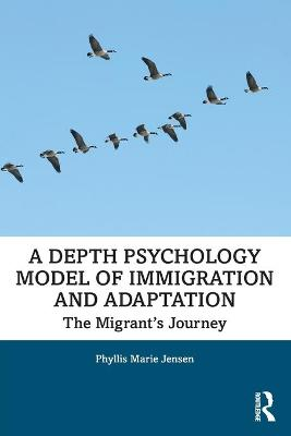 A Depth Psychology Model of Immigration and Adaptation: The Migrant's Journey book