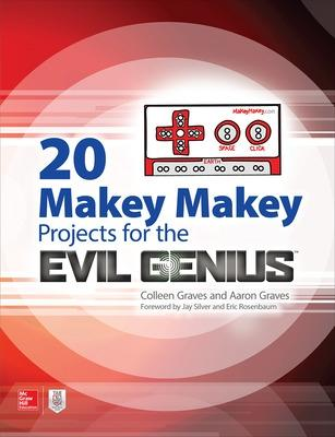 20 Makey Makey Projects for the Evil Genius by Colleen Graves