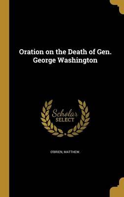 Oration on the Death of Gen. George Washington by Matthew O'Brien