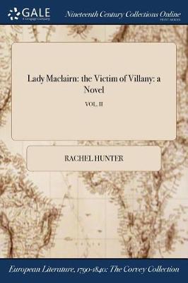 Lady Maclairn: The Victim of Villany: A Novel; Vol. II by Rachel Hunter