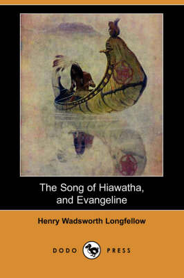 The Song of Hiawatha, and Evangeline (Dodo Press) by Henry Wadsworth Longfellow