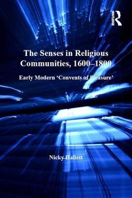 The Senses in Religious Communities, 1600-1800 by Nicky Hallett
