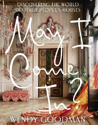 May I Come In?: Discovering the World in Other People's Houses by Wendy Goodman