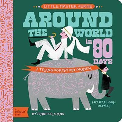Little Master Verne: Around the World in 80 Days: A BabyLit Transportation Primer by Jennifer Adams