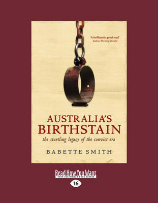 Australia's Birthstain: The Startling Legacy of the Convict Era by Babette Smith