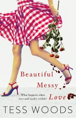 Beautiful Messy Love by Tess Woods