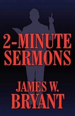 2-Minute Sermons by James W Bryant