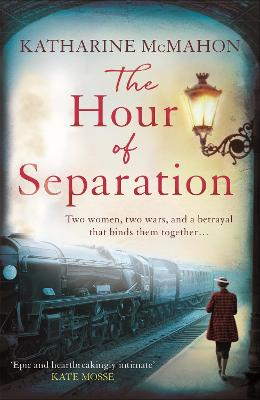 The Hour of Separation: From the bestselling author of Richard & Judy book club pick, The Rose of Sebastopol by Katharine McMahon