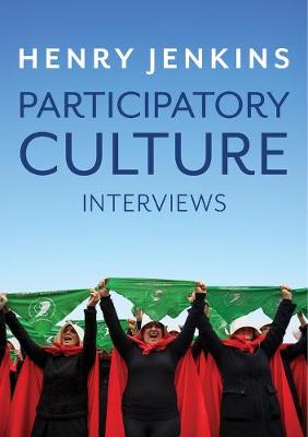 Participatory Culture: Interviews by Henry Jenkins