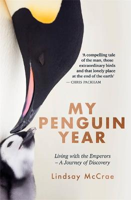 My Penguin Year: Living with the Emperors - A Journey of Discovery by Lindsay McCrae
