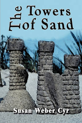 The Towers of Sand by Susan Weber Cyr