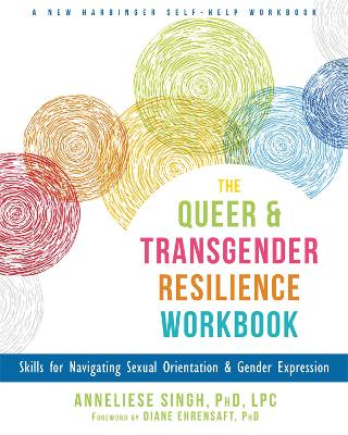 The Queer and Transgender Resilience Workbook by Anneliese Singh