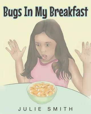 Bugs in My Breakfast by Julie Smith