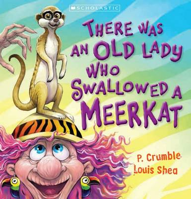 There Was an Old Lady Who Swallowed a Meerkat by P. Crumble