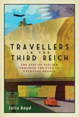 Travellers in the Third Reich by Julia Boyd