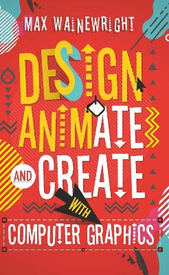 Design, Animate and Create with Computer Graphics book