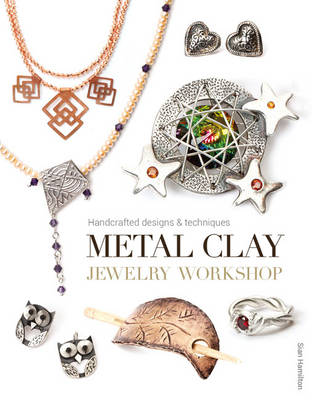 Metal Clay Jewelry Workshop by Sian Hamilton