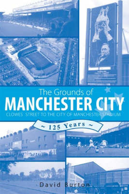 The Grounds of Manchester City by David Burton