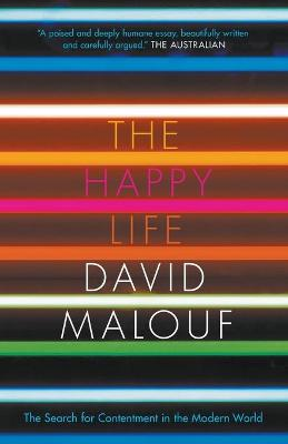 The Happy Life: The Search of Contentment in the Modern World: Quarterly Essay 41 by David Malouf