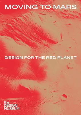 Moving to Mars: Design for the Red Planet by Justin McGuirk