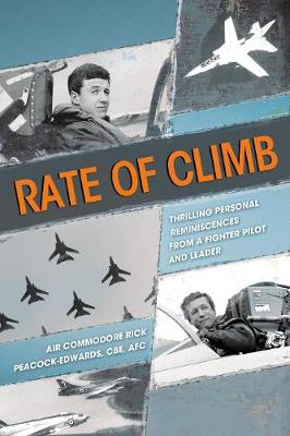 Rate of Climb: Thrilling Personal Reminiscences from a Fighter Pilot and Leader by Air Commodore Rick Peacock-Edwards