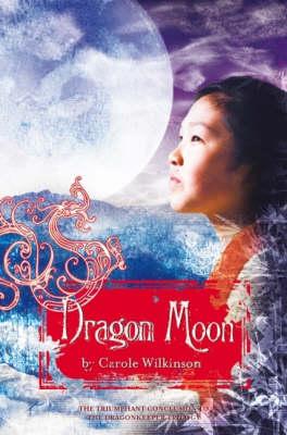 Dragonkeeper 3:Dragon Moon by Carole Wilkinson