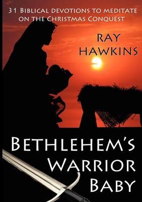 Bethlehem's Warrior Baby by Ray Hawkins