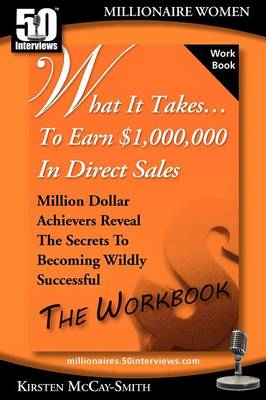 What It Takes... to Earn $1,000,000 in Direct Sales: Million Dollar Achievers Reveal the Secrets to Becoming Wildly Successful (Workbook) by Kirsten Smith