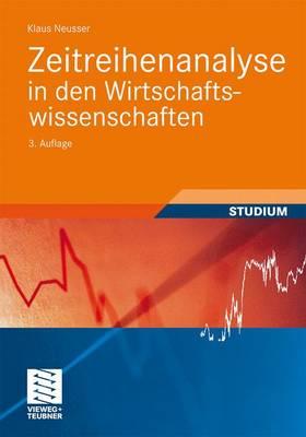 Zeitreihenanalyse in Den Wirtschaftswissenschaften by Klaus Neusser