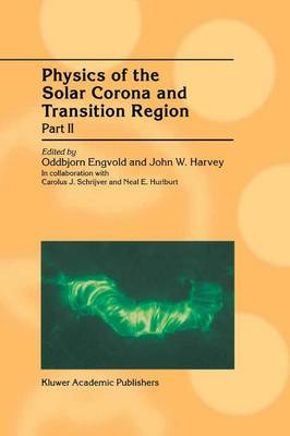 Physics of the Solar Corona and Transition Region by Oddbjorn Engvold