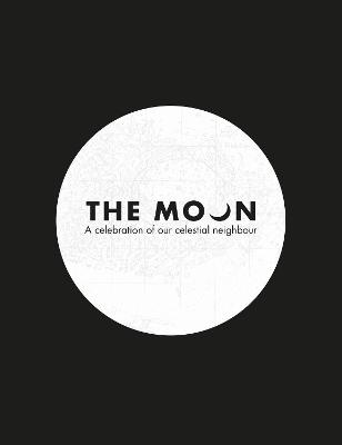 The Moon: A celebration of our celestial neighbour by Royal Observatory, Greenwich