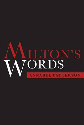 Milton's Words by Annabel Patterson