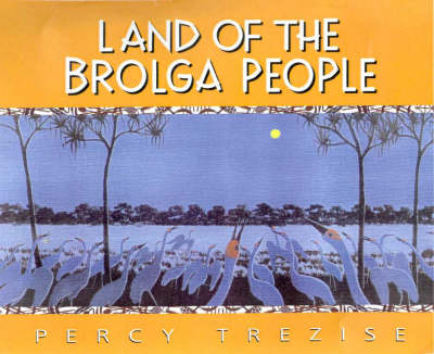 Land of the Brolga People by Percy Trezise