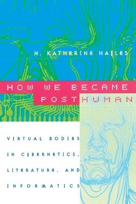 How We Became Posthuman by N. Katherine Hayles