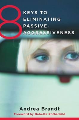 8 Keys to Eliminating Passive-Aggressiveness by Andrea Brandt