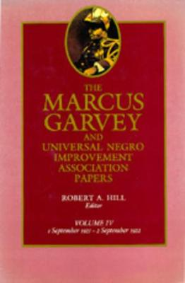 The The Marcus Garvey and Universal Negro Improvement Association Papers The Marcus Garvey and Universal Negro Improvement Association Papers, Vol. IV September 1921-September 1922 v. 4 by Marcus Garvey