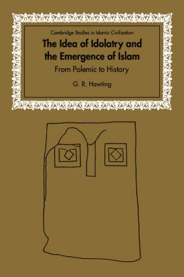 Idea of Idolatry and the Emergence of Islam book