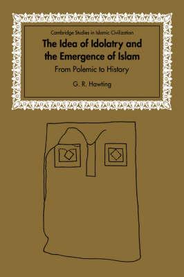 Idea of Idolatry and the Emergence of Islam book