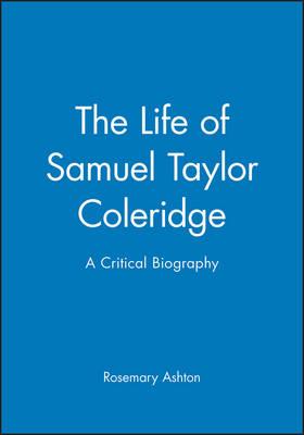 Life of Samuel Taylor Coleridge by Rosemary Ashton