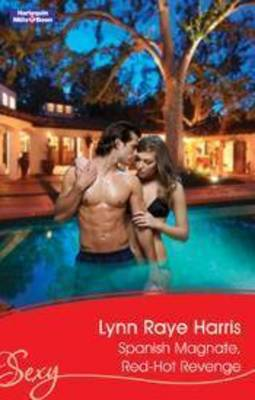 Spanish Magnate, Red-Hot Revenge by Lynn Raye Harris