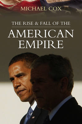 Rise and Fall of the American Empire by Michael Cox